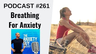 The #1 Anxiety Breathing Technique You Must Begin Today | Anxiety Guy Podcast #261