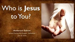 Who is Jesus to you - Anderson Edison / Summer Revival 30-06-18