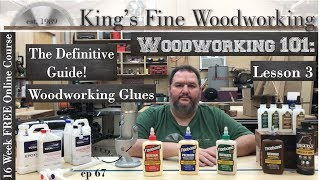 67 - Definitive Guide to GLUE for Woodworkers Woodworking 101 lesson 3