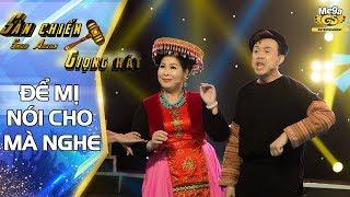 ĐỂ MỊ NÓI CHO MÀ NGHE - Hồng Vân, Hồng Đào, Chí Tài quá xuất sắc | Sàn Chiến Giọng Hát Tập 10