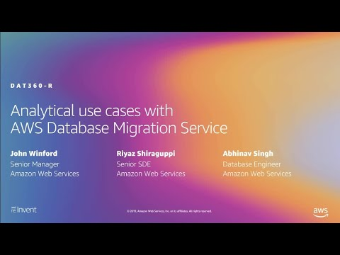 AWS re:Invent 2019: Analytical use cases with AWS Database Migration Service (AWS DMS) (DAT360-R1)