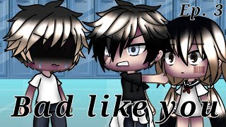 Bad like you ITA || Episodio 3 [ Gacha Life ]
