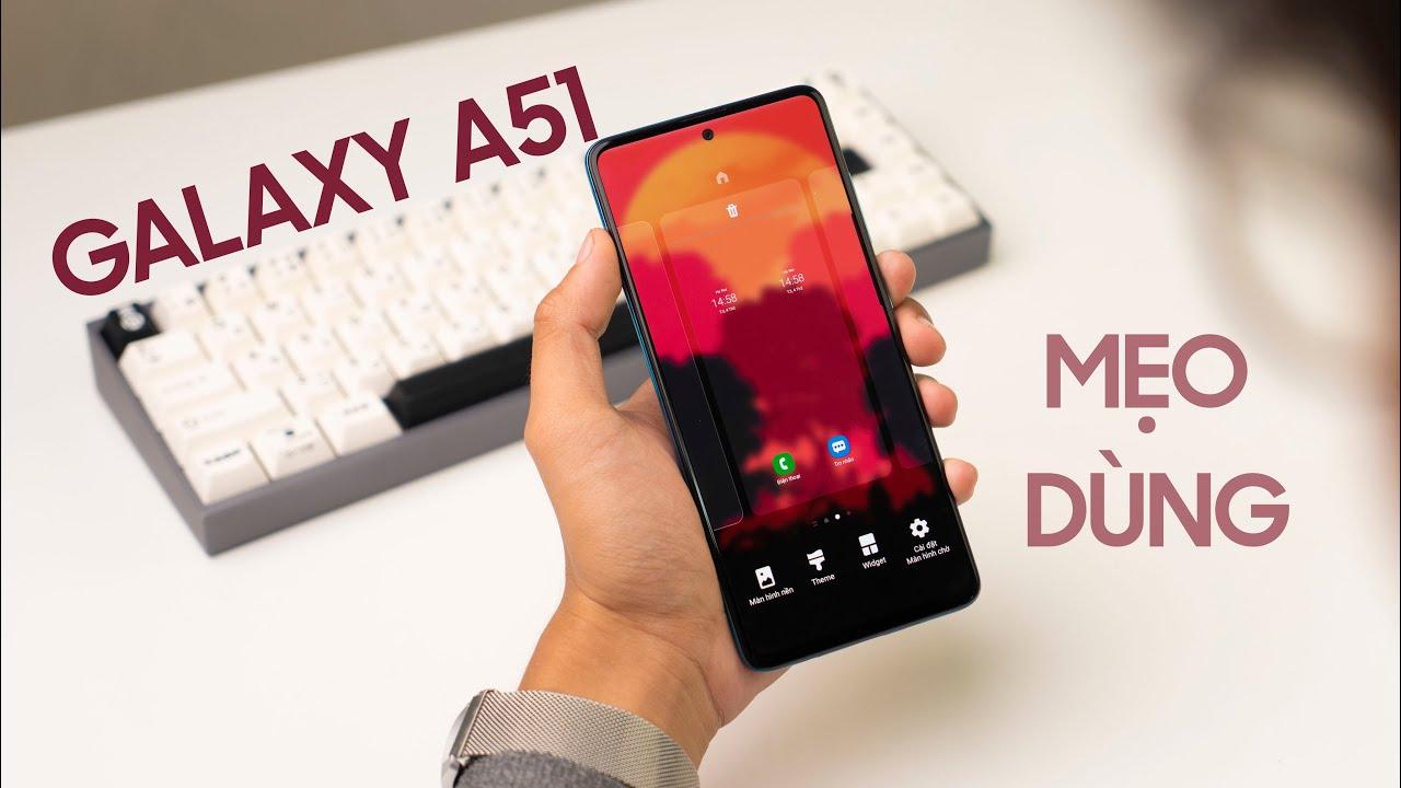 Mẹo sử dụng điện thoại Samsung Galaxy A51 nhất định bản phải biết