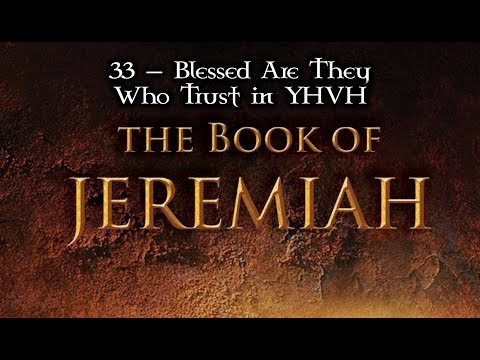 33 — Jeremiah 17:2-27... Blessed Are They Who Trust in YHVH