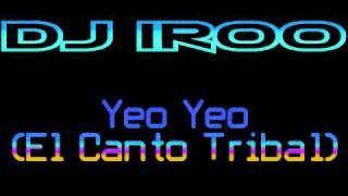 DJ Iroo - Yeo Yeo (El Canto Tribal) 2011 Especial Song