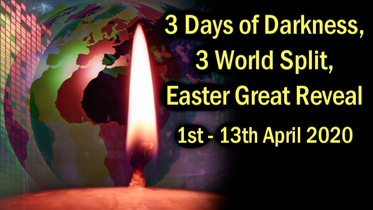 Three Days of Darkness, Three World Split, Easter Great Reveal 1st-13th April 2020