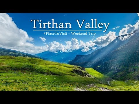 Tirthan Valley (Kullu) - Places to Visit during Your Weekend Trip