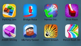 Parking Jam,Bridge Race,Heroes Inc,Shoe Race,ASMR Slicing,Idle Feryy Tycoon,Room Smash,Pencil Rush