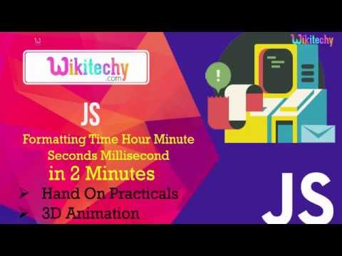 Javascript formatting time hour minute seconds millisecond | Time | Hour | Wikitechy.com