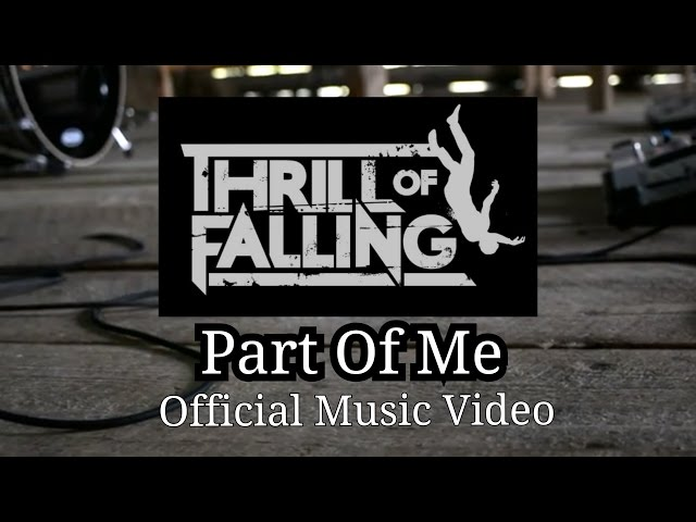 Thrill Of Falling - Part Of Me [Official Music Video]