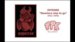 OFFENSE - Nowhere else to go [Full Tape]