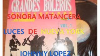 LUCES DE NUEVA YORK-SONORA MATANCERA-JOHNNY LOPEZ