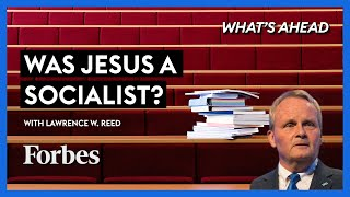 Was Jesus A Socialist? A Conversation with Lawrence W. Reed - Steve Forbes | What's Ahead | Forbes