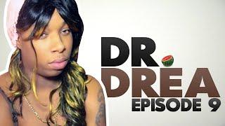 Dr. Drea: Episode 9