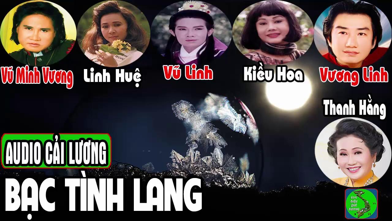 Cải lương BẠC TÌNH LANG – Vũ Linh, Linh Huệ, Vương Linh, Vũ Minh Vương, Kiều Hoa, Thanh Hằng