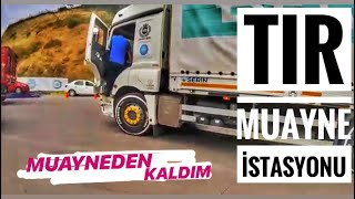 TIR'ım VE DORSEM MUAYNEDEN KALDI...!