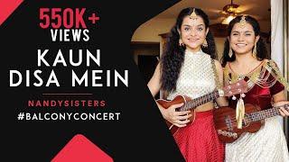 Kaun Disa Mein | Nadiya Ke Paar |Balcony Concert| Nandy Sisters |Cover| Antara Nandy & Ankita Nandy