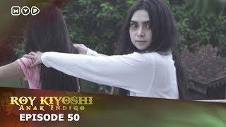 roy kiyosi anak indigo episode 50