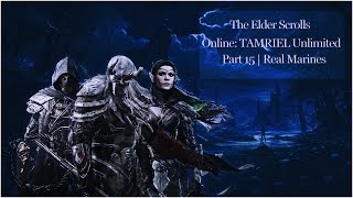 Elder Scrolls Online ~ Part 15 - Gameplay | Real Marines