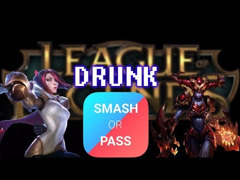 Drunken Smash or Pass: League of Legends women