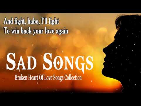 Best Sad Love Songs With Lyrics - Top 100 Broken Heart Love Songs Lyrics 2019