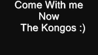 Download KONGOS Come With me Now