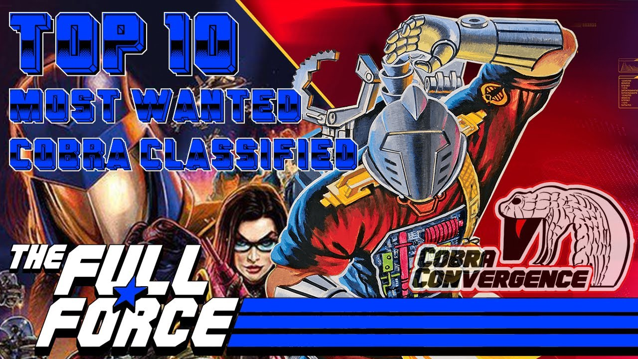 THE FULL FORCE & DIAGNOSTIK80'S REVIEWS PRESENTS: THE TOP TEN MOST WANTED COBRA CLASSIFIED FIGURES!!