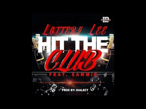 Lottery Lee ft. Sammie - Hit The Club [Thizzler]