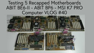 ABIT BE6-II,  ABIT BP6, MSI K7 PRO, 5 Recapped Motherboards! Computer VLOG #40