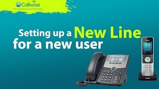 Setting up a new line for a new user | Callwise