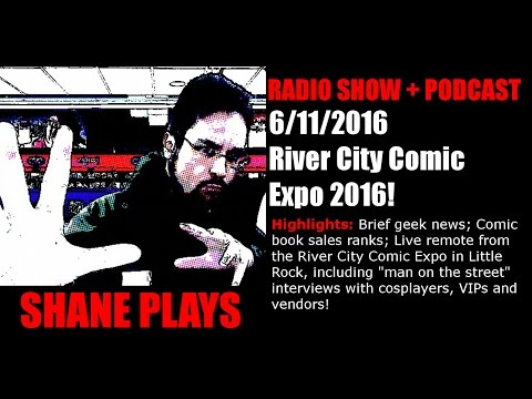 River City Comic Expo 2016! - Shane Plays Radio Podcast Ep. 54