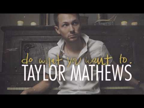 Do What You Want To By Taylor Mathews (audio only)