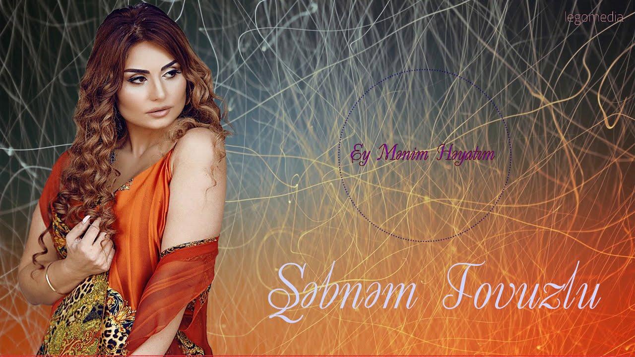 Sebnem Tovuzlu — Ey menim heyatim (Yeni mahnı 2019)