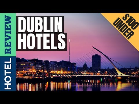 ✅Dublin Hotels: Best Hotels In Dublin (2019)[Under $100]