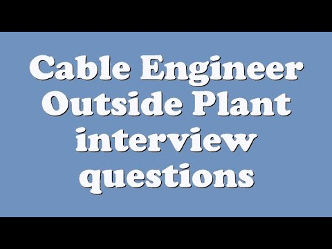 Cable Engineer Outside Plant interview questions