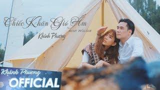 Chiếc Khăn Gió Ấm (New Version) - Khánh Phương (MV 4K OFFICIAL)