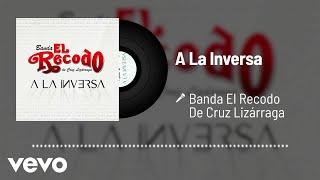 Banda El Recodo De Cruz Lizárraga - A La Inversa (Audio)