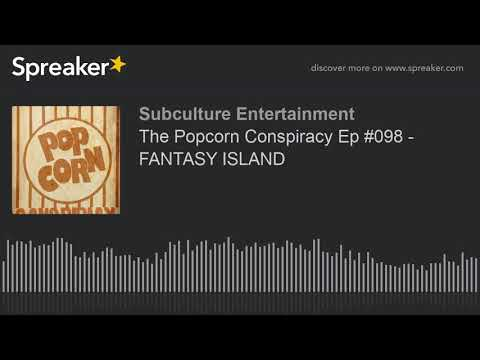 The Popcorn Conspiracy Ep #098 - FANTASY ISLAND (part 1 of 3)