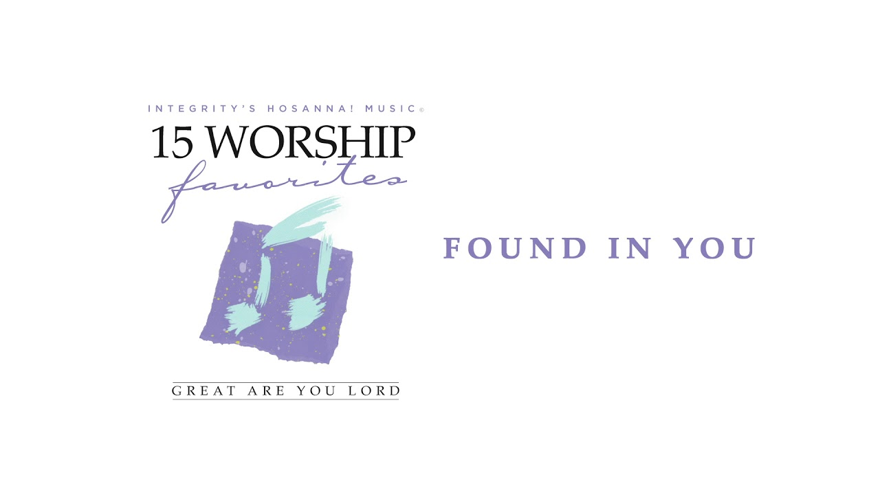 Integrity's Hosanna! Music - Found In You (Official Audio)