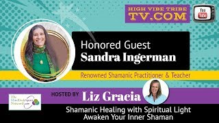 Shamanic Healing with Spiritual Light Interview with Sandra Ingerman