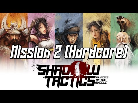 Shadow Tactics Mission 2 Hardcore no alarm Speedrun / Walkthrough  