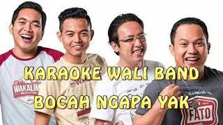 Download Mp3 Bocah Ngapa Yak - Wali Band Karaoke No Vokal