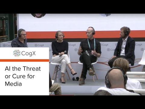 CogX 2018 - AI the Threat or Cure for Media