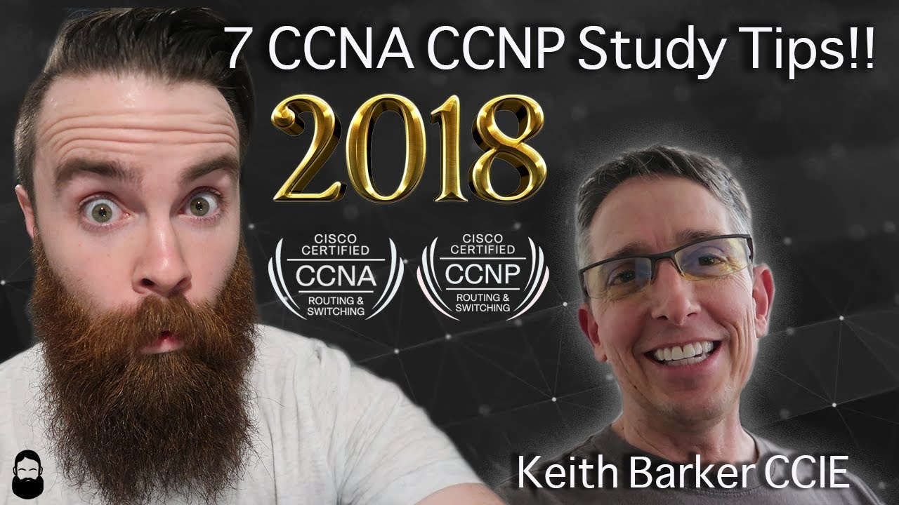 7 CCNA CCNP Study Tips for the New Year - 2018!! w/ Keith