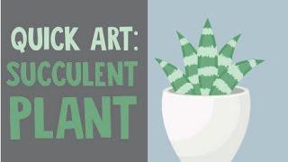 Quick Art No .1 :  SUCCULENT PLANT