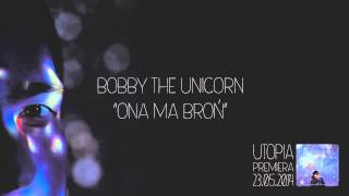 Bobby The Unicorn - Ona ma broń [AUDIO]