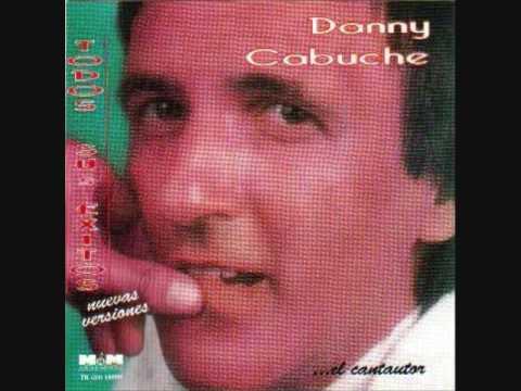 DANNY CABUCHE .- MEMORIAS DE UN GRAN AMOR