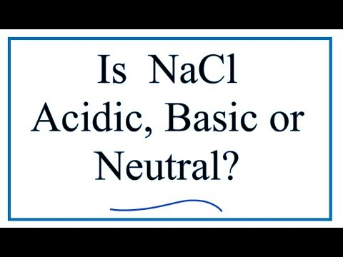 Is NaCl Acidic, Basic, Or Neutral (dissolved In Water)?