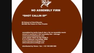 No Assembly Firm - Shot Callin EP - No Future In Your Frontin (Robsoul)