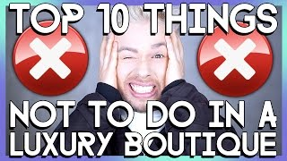 10 THINGS TO NEVER SAY OR DO IN A LUXURY BOUTIQUE